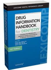 Drug Information Handbook for Dentistry: Including Oral Medicine for Medically-Compromised Patients and Specific Oral Conditions