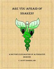 Are You Afraid of Snakes?: A Doctor's Exploration of Alternative Medicine