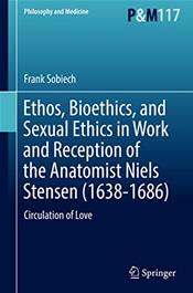Ethos, Bioethics, and Sexual Ethics in Work and Reception of the Anatomist Niels Stensen (1638-1686): Circulation of Love
