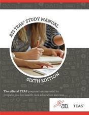ATI TEAS Study Manual: For the Test of Essential Academic Skills. The Official TEAS Preparation Material to Prepare you for Health Care Education Success