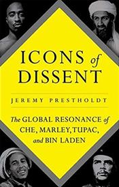 Icons of Dissent:The Global Resonance of Che, Marley, Tupac and Bin Laden
