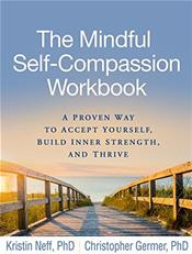 Mindful Self-Compassion Workbook: A Proven Way to Accept Yourself, Build Inner Strength, and Thrive Cover Image