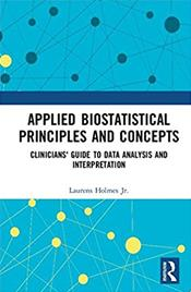 Applied Biostatistical Principles and Concepts: Clinicians Guide to Data Analysis and Interpretation Cover Image