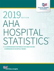 AHA Hospital Statistics 2019: The Comprehensive Reference Source for Analysis and Comparison of Hospital Trends Cover Image