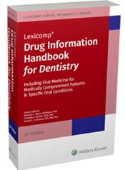 Drug Information Handbook for Dentistry: Including Oral Medicine for Medically-Compromised Patients and Specific Oral Conditions Cover Image