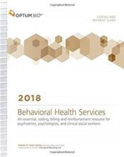 Coding and Payment Guide 2018: Behavioral Health Services. An Essential Coding, Billing and Reimbursement Resource for Psychiatrists, Psychologists and Clinical Social Workers