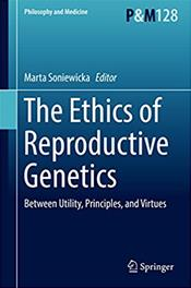 Ethics of Reproductive Genetics: Between Utility, Principles, and Virtues