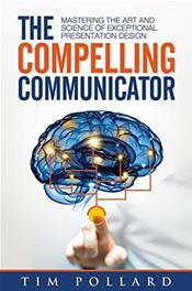 Compelling Communicator: Mastering the Art and Science of Exceptional Presentation Design