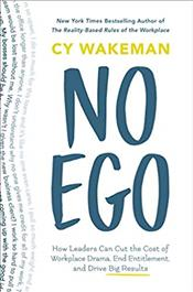 No Ego: How Leaders Can Cut the Cost of Workplace Drama, End Entitlement and Drive Big Results