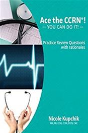 Ace the CCRN: You Can Do It! Practice Review Questions with Rationales Cover Image