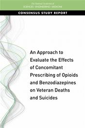 Approach to Evaluate the Effects of Concomitant Prescribing of Opioids and Benzodiazepines on Veteran Deaths and Suicides. Consensus Study Report Cover Image