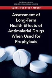 Assessment of Long-Term Health Effects of Antimalarial Drugs When Used for Prophylaxis. Consensus Study Report Cover Image