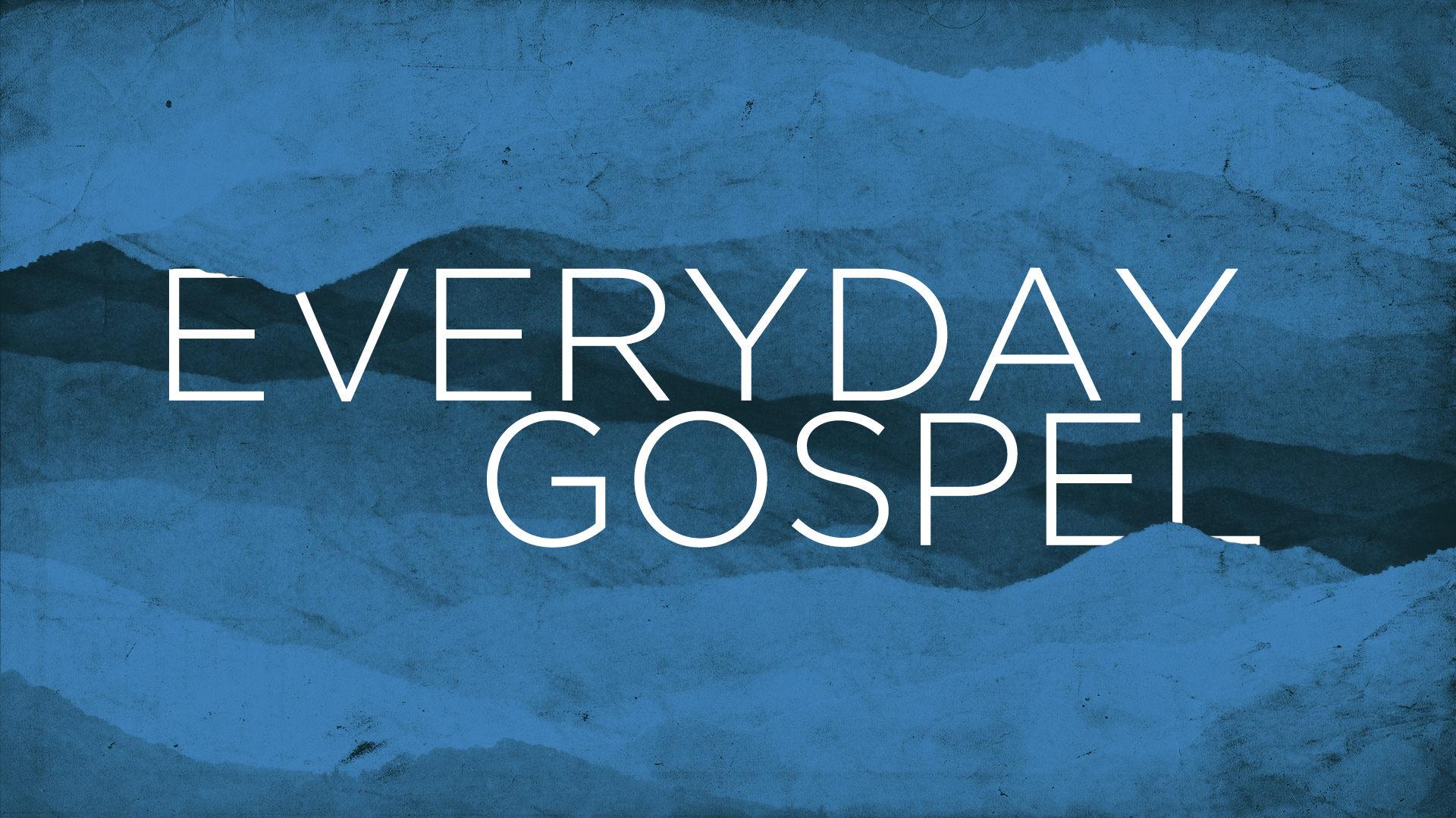 Everyday Gospel