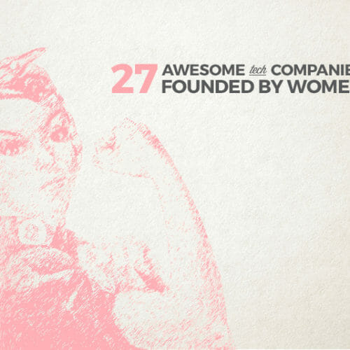 Want to Be CEO? Look to These 27 Tech Companies Started by Women
