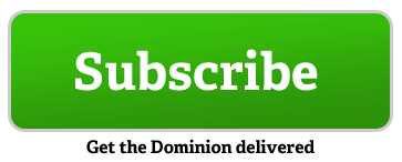 Subscribe: get the Dominion delivered