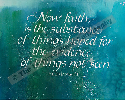 Now faith is the substance… - Hebrews 11:1 - in hand lettered calligraphy and hand drawn art - IWC Item:   1133L