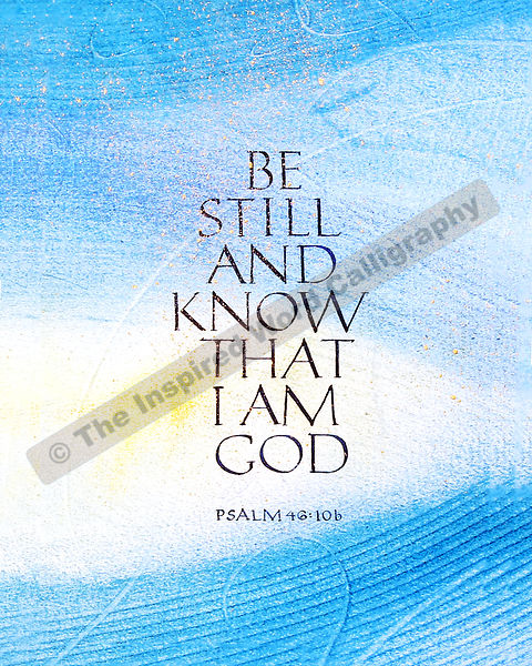 Be still and know that I am God… - Psalm 46:10b - in hand lettered calligraphy and hand drawn art - IWC Item:   1125P