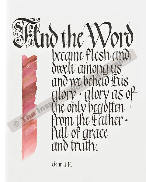 And the Word became flesh… - John 1:14 - in hand lettered calligraphy and hand drawn art - IWC Item:  1109P