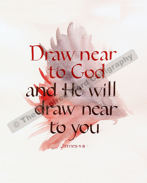 Draw near to God… - James 4:8 - in hand lettered calligraphy and hand drawn art - IWC Item:  1161P