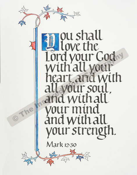 You shall love the Lord… - Mark 12:30 - in hand lettered calligraphy and hand drawn art - IWC Item:   1121P