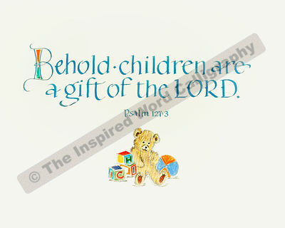 Behold children are a gift of the Lord - Psalm 127:3   - in hand lettered calligraphy and hand drawn art - IWC Item:   1156L