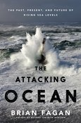 The Attacking Ocean: The Past, Present, and Future of Rising Sea Levels By Brian Fagan