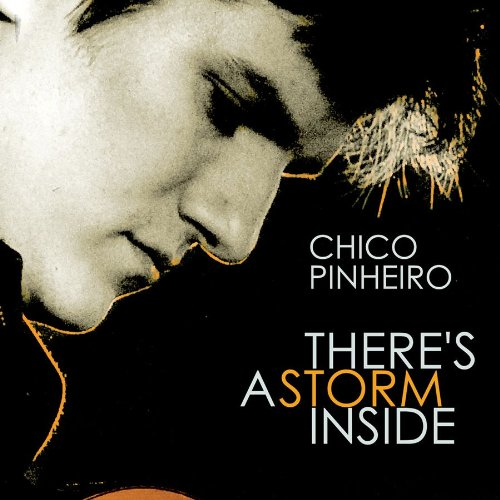 Chico Pinheiro - There's A Storm Inside