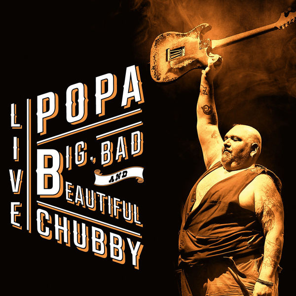 Popa Chubby - Big, Bad and Beautiful Live