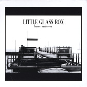 Fraser Anderson - Little Glass Box