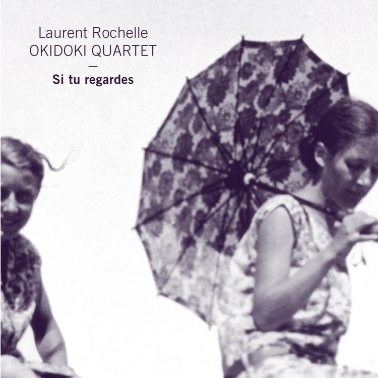 Laurent Rochelle - Okidoki Quartet - Si tu regardes