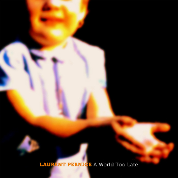 Laurent Pernice - A World Too Late