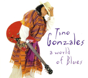 Tino Gonzales - A World Of Blues