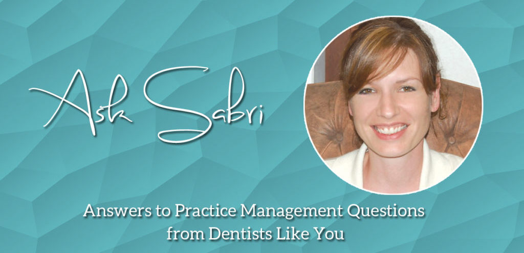 Ask Sabri - Answers to practice management questions from dentists like you - MGE Management Experts Blog