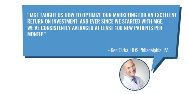 Ken Cirka DDS now averages 100 new patients per month - learn how you can too with MGE Management Experts!