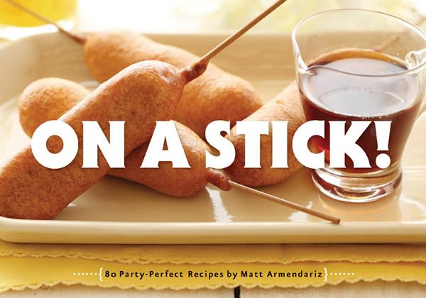 On A Stick cookbook Matt Amendariz