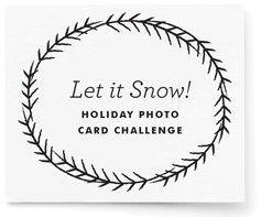 Let it Snow! Holiday + New Year's Photo Card Challenge
