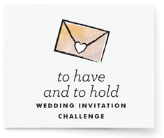 To Have and To Hold Wedding Invitation Challenge