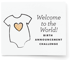 Welcome to the World! Birth Announcement Challenge