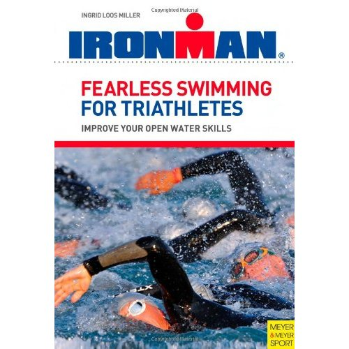 Fearless Swimming for Triathletes: Improve Your Open Water Skills, Ingrid Loos Miller