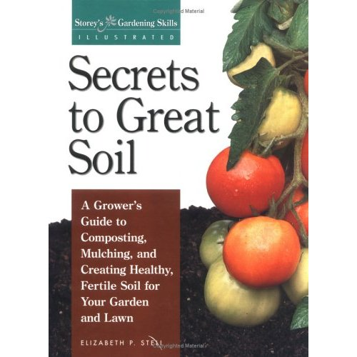 "Secrets to Great Soil (Gardening Skills Illustrated), ""Stell, Elizabeth"""