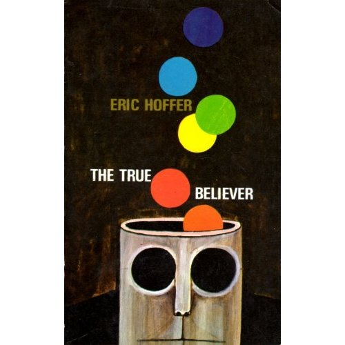 The True Believer: Thoughts on the Nature of Mass Movements, Eric Hoffer