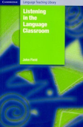 "Listening in the Language Classroom (Cambridge Language Teaching Library), ""Field, John"""