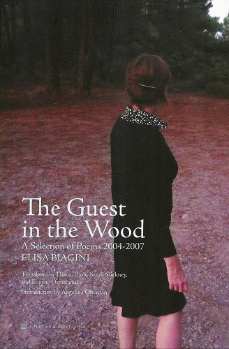 "The Guest in the Wood: A Selection of Poems 2004-2007, ""Biagini, Elisa"""