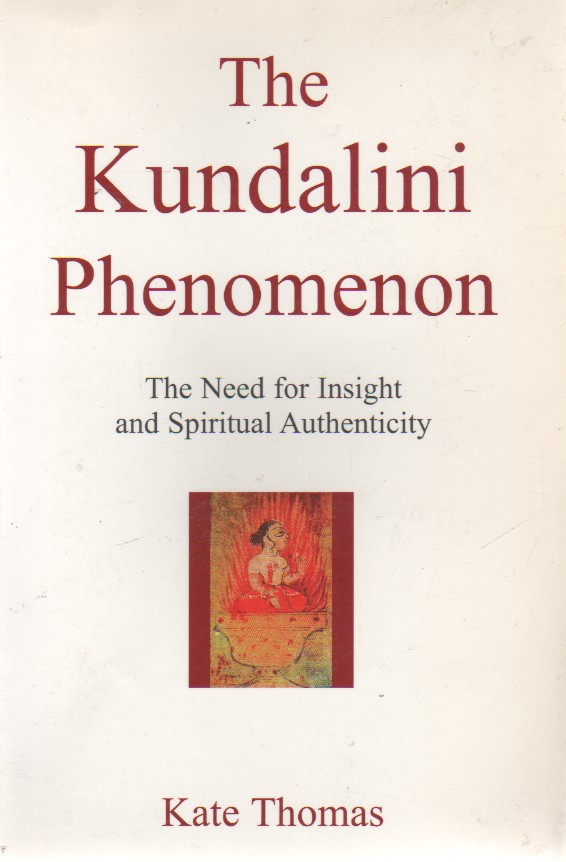 "The Kundalini Phenomenon: The Need for Insight and Spiritual Authenticity, ""Thomas, Kate"""
