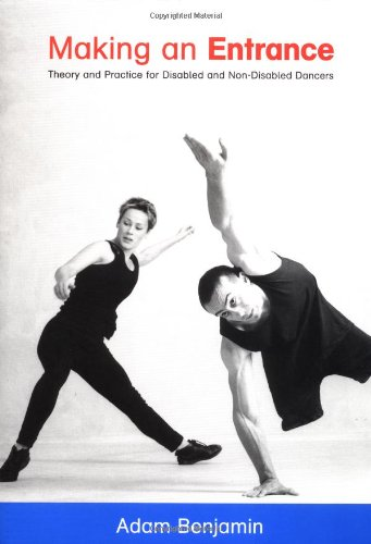 """Making an Entrance: Theory and Practice for Disabled and Non-Disabled Dancers, """"Benjamin, Adam"""""""