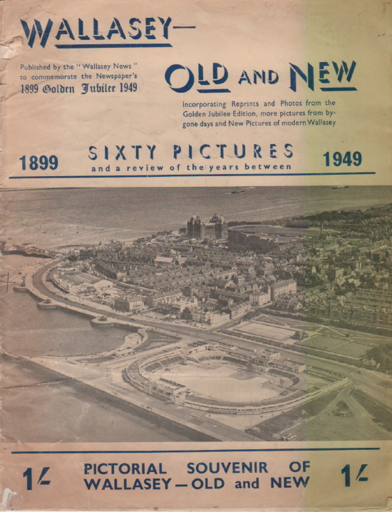 Wallasey Old and New 1899 -1949 Sixty Pictures and a review of the years between, Frank Atkinson