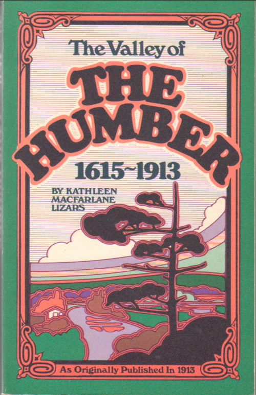 """""""The valley of the Humber, 1615-1913 (Coles Canadiana collection)"""", Kathleen Macfarlane Lizars"""
