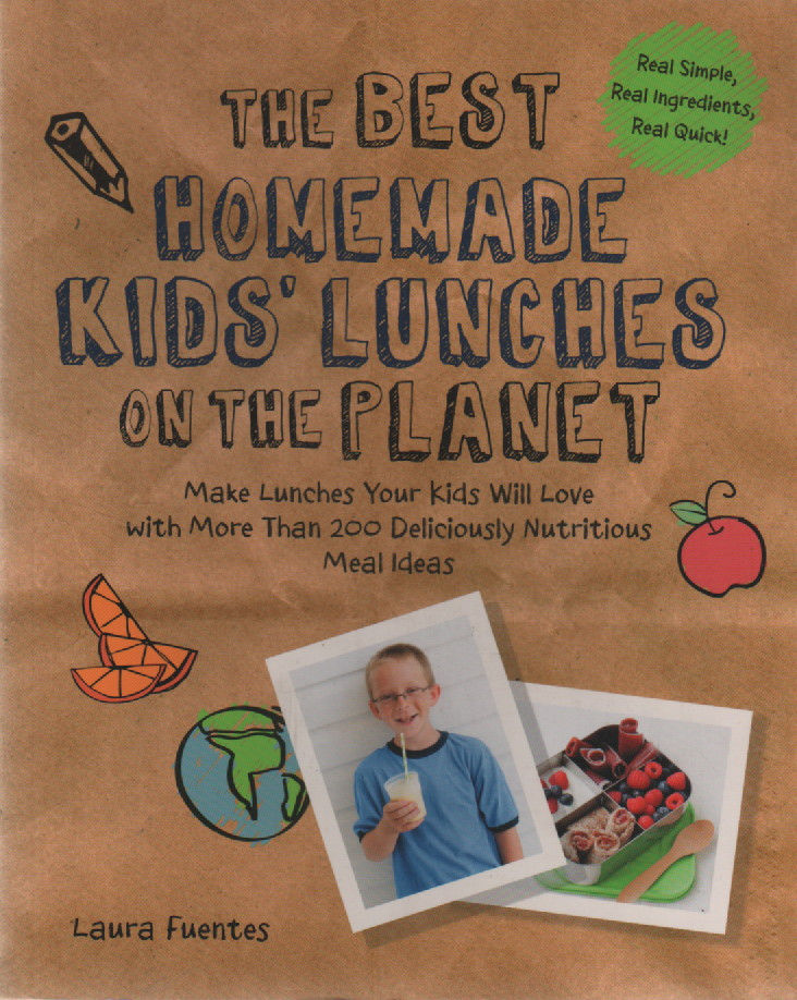 """The Best Homemade Kids' Lunches on the Planet: Make Lunches Your Kids Will Love with More Than 200 Deliciously Nutritious Meal Ideas, """"Fuentes, Laura"""""""
