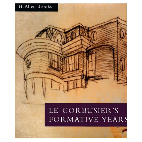 "Le Corbusier's Formative Years: Charles-Edouard Jeanneret at La Chaux-de-Fonds, ""Brooks, H. Allen"""