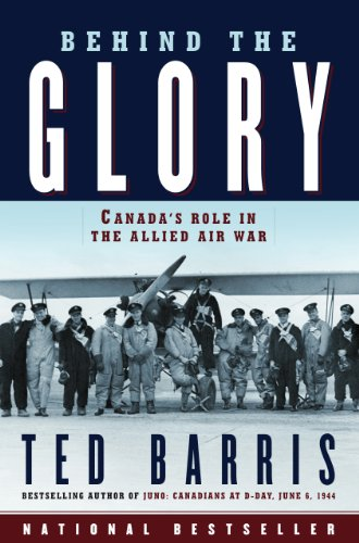 """Behind the Glory: Canada's Role in the Allied Air War, """"Barris, Ted"""""""
